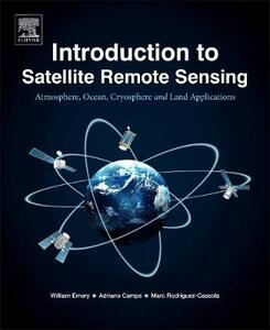 Introduction to Satellite Remote Sensing: Atmosphere, Ocean, Land and Cryosphere Applications - William Emery,Adriano Camps - cover