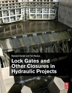 Lock Gates and Other Closures in Hydraulic Projects - Ryszard Daniel,Tim Paulus - cover