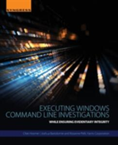Executing Windows Command Line Investigations: While Ensuring Evidentiary Integrity - Chet Hosmer,Joshua Bartolomie,Rosanne Pelli - cover