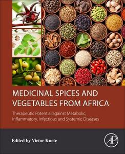 Medicinal Spices and Vegetables from Africa: Therapeutic Potential against Metabolic, Inflammatory, Infectious and Systemic Diseases - cover