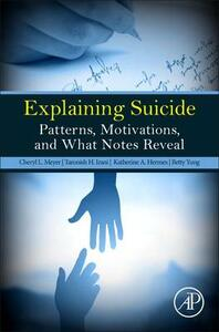Explaining Suicide: Patterns, Motivations, and What Notes Reveal - Cheryl L. Meyer,Taronish Irani,Katherine A. Hermes - cover