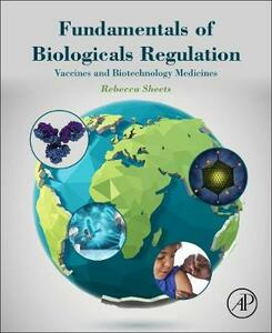 Fundamentals of Biologicals Regulation: Vaccines and Biotechnology Medicines - Rebecca Sheets - cover