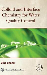 Colloid and Interface Chemistry for Water Quality Control - Qing Chang - cover