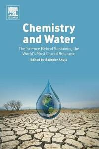 Chemistry and Water: The Science Behind Sustaining the World's Most Crucial Resource - Satinder Ahuja - cover