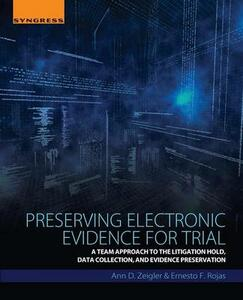 Preserving Electronic Evidence for Trial: A Team Approach to the Litigation Hold, Data Collection, and Evidence Preservation - Ann D. Zeigler,Ernesto F. Rojas - cover
