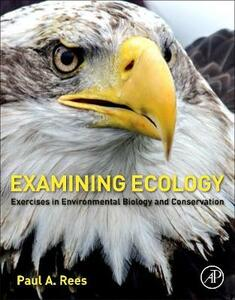 Examining Ecology: Exercises in Environmental Biology and Conservation - Paul A. Rees - cover