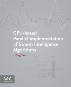 Foto Cover di GPU-based Parallel Implementation of Swarm Intelligence Algorithms, Ebook inglese di Ying Tan, edito da Elsevier Science