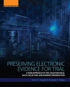 Ebook in inglese Preserving Electronic Evidence for Trial Rojas, Ernesto F. , Zeigler, Ann D.