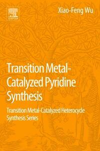 Transition Metal-Catalyzed Pyridine Synthesis: Transition Metal-Catalyzed Heterocycle Synthesis Series - Xiao-Feng Wu - cover