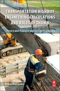 Transportation Highway Engineering Calculations and Rules of Thumb: Theory and Practice and Design Examples - Ruwan Abey Rajapakse - cover