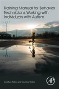 Training Manual for Behavior Technicians Working with Individuals with Autism - Jonathan Tarbox,Courtney Tarbox - cover