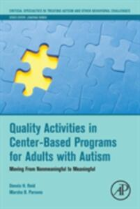 Quality Activities in Center-Based Programs for Adults with Autism: Moving from Nonmeaningful to Meaningful - Dennis H. Reid,Marsha B. Parsons - cover