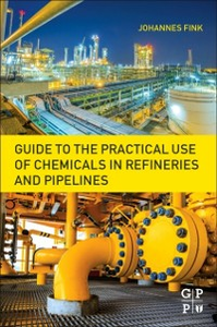 Ebook in inglese Guide to the Practical Use of Chemicals in Refineries and Pipelines Fink, Johannes Karl