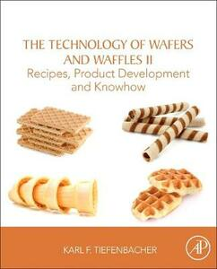 The Technology of Wafers and Waffles II: Recipes, Product Development and Know-How - Karl F. Tiefenbacher - cover