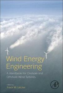 Wind Energy Engineering: A Handbook for Onshore and Offshore Wind Turbines - Trevor M. Letcher - cover