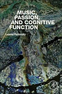 Music, Passion, and Cognitive Function - Leonid Perlovsky - cover