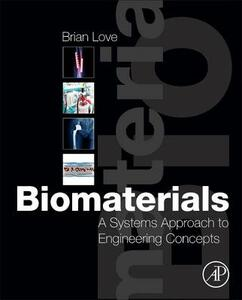 Biomaterials: A Systems Approach to Engineering Concepts - Brian J. Love - cover