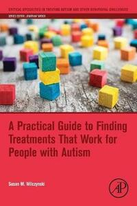 A Practical Guide to Finding Treatments That Work for People with Autism - Susan M. Wilczynski - cover