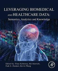 Leveraging Biomedical and Healthcare Data: Semantics, Analytics and Knowledge - cover