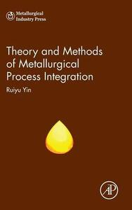 Theory and Methods of Metallurgical Process Integration - Ruiyu Yin - cover