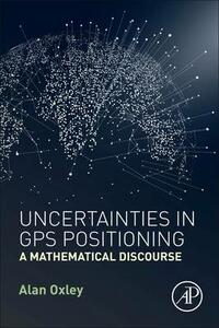 Uncertainties in GPS Positioning: A Mathematical Discourse - Alan Oxley - cover