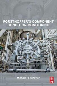 Forsthoffer's Component Condition Monitoring - Michael Forsthoffer - cover