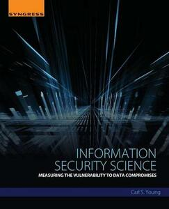 Information Security Science: Measuring the Vulnerability to Data Compromises - Carl Young - cover