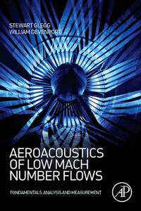 Aeroacoustics of Low Mach Number Flows: Fundamentals, Analysis, and Measurement - Stewart Glegg,William Devenport - cover
