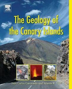 The Geology of the Canary Islands - Valentin R. Troll,Juan Carlos Carracedo - cover