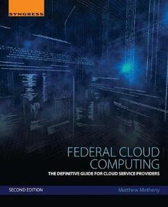 Federal Cloud Computing: The Definitive Guide for Cloud Service Providers - Matthew Metheny - cover