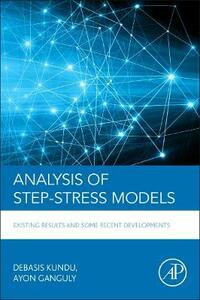 Analysis of Step-Stress Models: Existing Results and Some Recent Developments - Debasis Kundu - cover