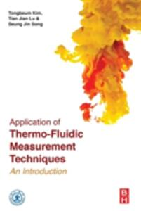 Application of Thermo-Fluidic Measurement Techniques: An Introduction - Tongbeum Kim,Tianjian Lu,Seung Jin Song - cover