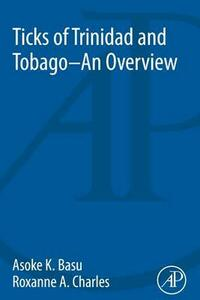 Ticks of Trinidad and Tobago - an Overview - Asoka Basu - cover
