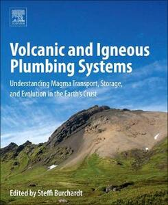 Volcanic and Igneous Plumbing Systems: Understanding Magma Transport, Storage, and Evolution in the Earth's Crust - Steffi Burchardt - cover