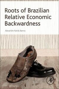 Ebook in inglese Roots of Brazilian Relative Economic Backwardness Barros, Alexandre Rands