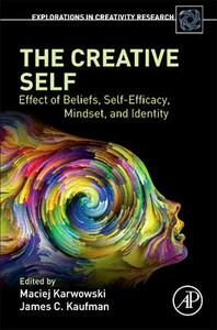 The Creative Self: Effect of Beliefs, Self-Efficacy, Mindset, and Identity - cover