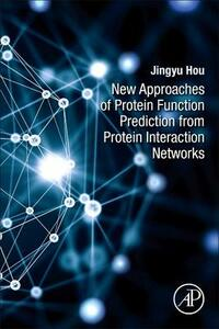 New Approaches of Protein Function Prediction from Protein Interaction Networks - Jingyu Hou - cover