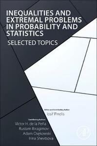Inequalities and Extremal Problems in Probability and Statistics: Selected Topics - Rustam Ibragimov,Victor De la Pena,Iosif Pinelis - cover