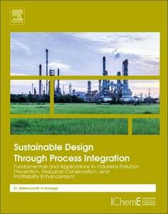 Sustainable Design Through Process Integration: Fundamentals and Applications to Industrial Pollution Prevention, Resource Conservation, and Profitability Enhancement - Mahmoud M. El-Halwagi - cover