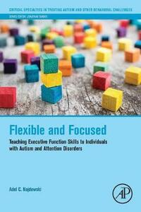 Flexible and Focused: Teaching Executive Function Skills to Individuals with Autism and Attention Disorders - Adel C. Najdowski - cover