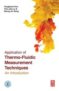Ebook in inglese Application of Thermo-Fluidic Measurement Techniques Kim, Tongbeum , Lu, Tianjian , Song, Seung Jin