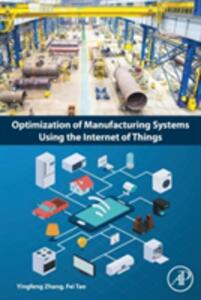 Optimization of Manufacturing Systems Using the Internet of Things - Yingfeng Zhang,Fei Tao - cover