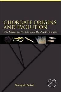 Chordate Origins and Evolution: The Molecular Evolutionary Road to Vertebrates - Noriyuki Satoh - cover