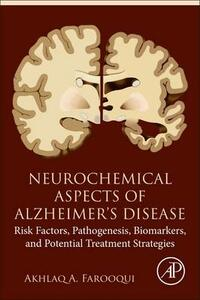 Neurochemical Aspects of Alzheimer's Disease: Risk Factors, Pathogenesis, Biomarkers, and Potential Treatment Strategies - Akhlaq A. Farooqui - cover