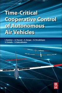 Time-Critical Cooperative Control of Autonomous Air Vehicles - Isaac Kaminer,Antonio M. Pascoal,Enric Xargay - cover