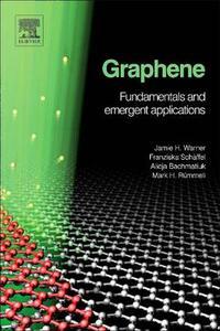 Graphene: Fundamentals and emergent applications - Jamie H. Warner,Franziska Schaffel,Mark Rummeli - cover