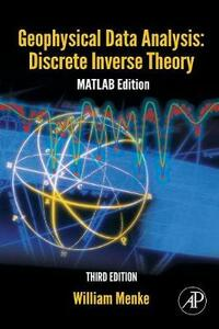 Geophysical Data Analysis: Discrete Inverse Theory: MATLAB Edition - William Menke - cover