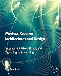 Wireless Receiver Architectures and Design: Antennas, RF, Synthesizers, Mixed Signal, and Digital Signal Processing - Tony J. Rouphael - cover