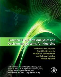 Practical Predictive Analytics and Decisioning Systems for Medicine: Informatics Accuracy and Cost-Effectiveness for Healthcare Administration and Delivery Including Medical Research - Linda Miner,Pat Bolding,Mitchell Goldstein - cover