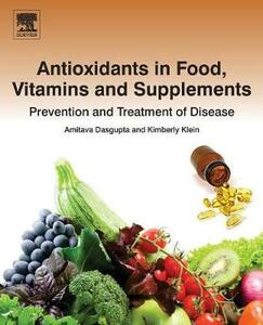 Antioxidants in Food, Vitamins and Supplements: Prevention and Treatment of Disease - Amitava DasGupta,Kimberly Klein - cover